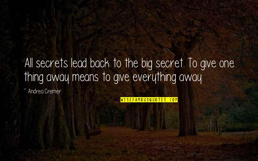I'd Give Up Everything For You Quotes By Andrea Cremer: All secrets lead back to the big secret.