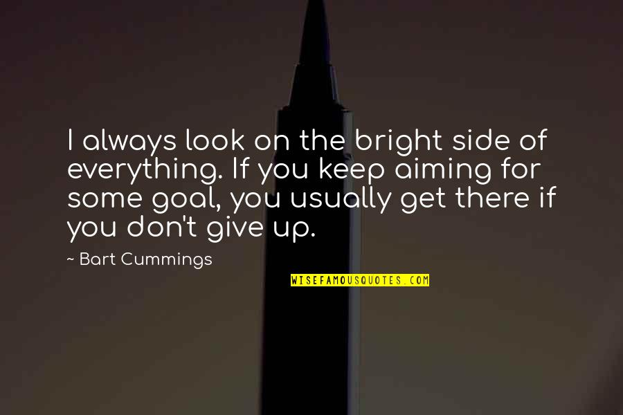 I'd Give Up Everything For You Quotes By Bart Cummings: I always look on the bright side of