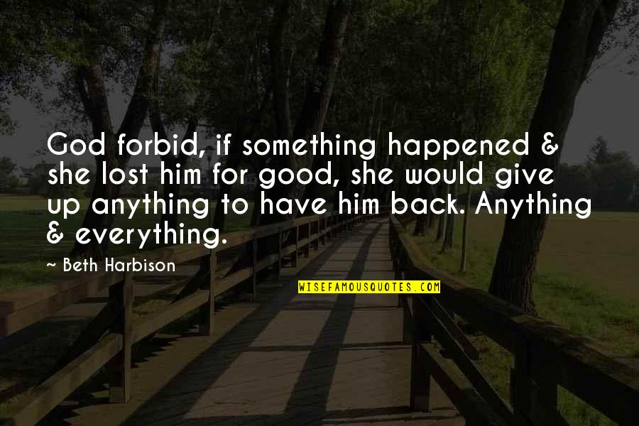 I'd Give Up Everything For You Quotes By Beth Harbison: God forbid, if something happened & she lost