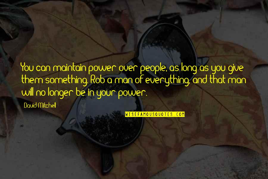 I'd Give Up Everything For You Quotes By David Mitchell: You can maintain power over people, as long