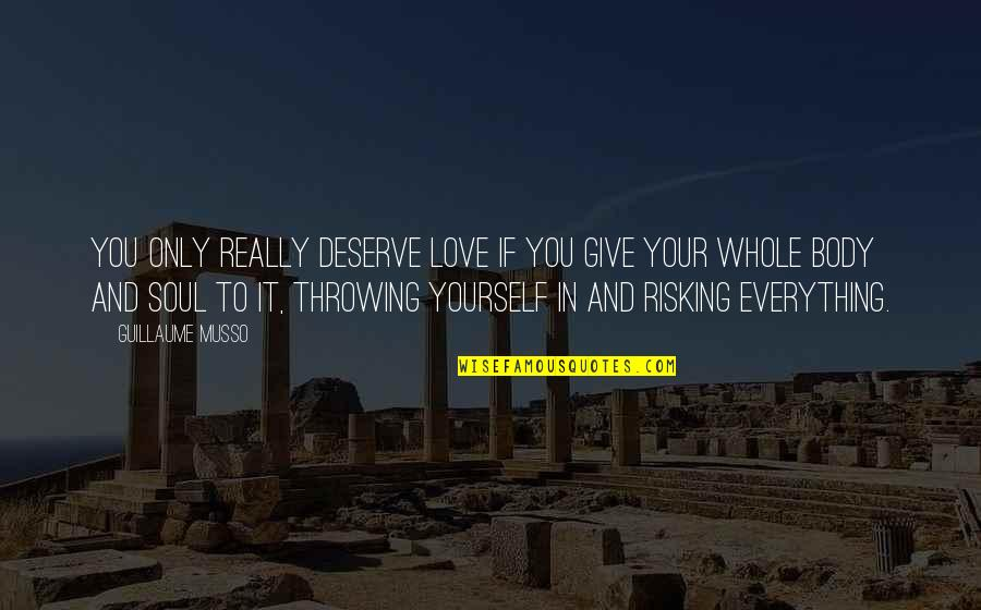 I'd Give Up Everything For You Quotes By Guillaume Musso: You only really deserve love if you give