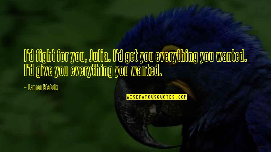 I'd Give Up Everything For You Quotes By Lauren Blakely: I'd fight for you, Julia. I'd get you