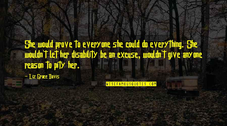 I'd Give Up Everything For You Quotes By Liz Grace Davis: She would prove to everyone she could do