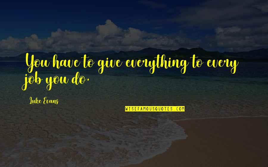I'd Give Up Everything For You Quotes By Luke Evans: You have to give everything to every job