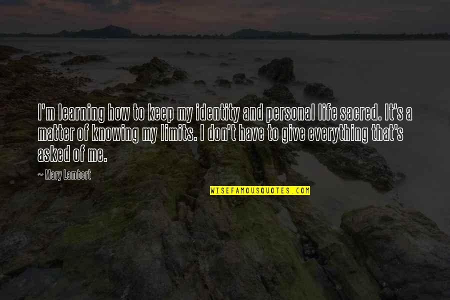 I'd Give Up Everything For You Quotes By Mary Lambert: I'm learning how to keep my identity and