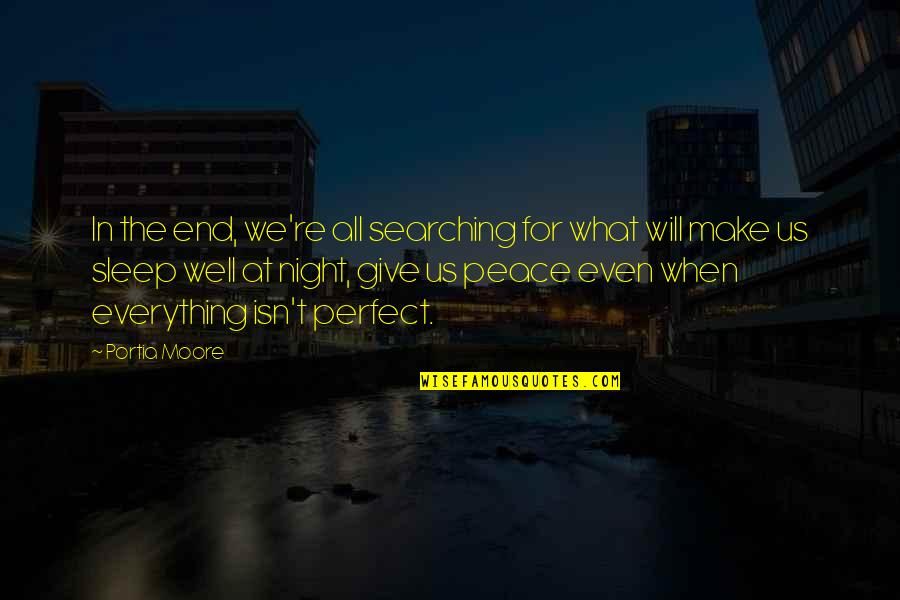I'd Give Up Everything For You Quotes By Portia Moore: In the end, we're all searching for what
