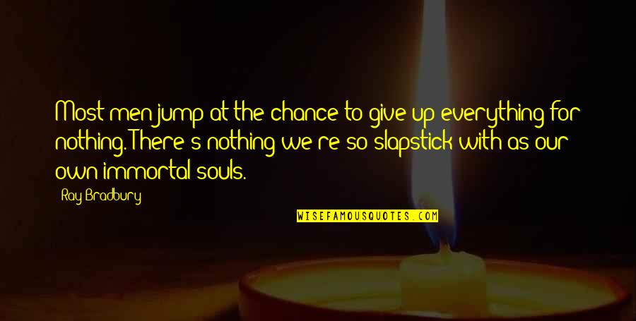 I'd Give Up Everything For You Quotes By Ray Bradbury: Most men jump at the chance to give