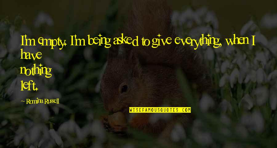 I'd Give Up Everything For You Quotes By Romina Russell: I'm empty. I'm being asked to give everything,