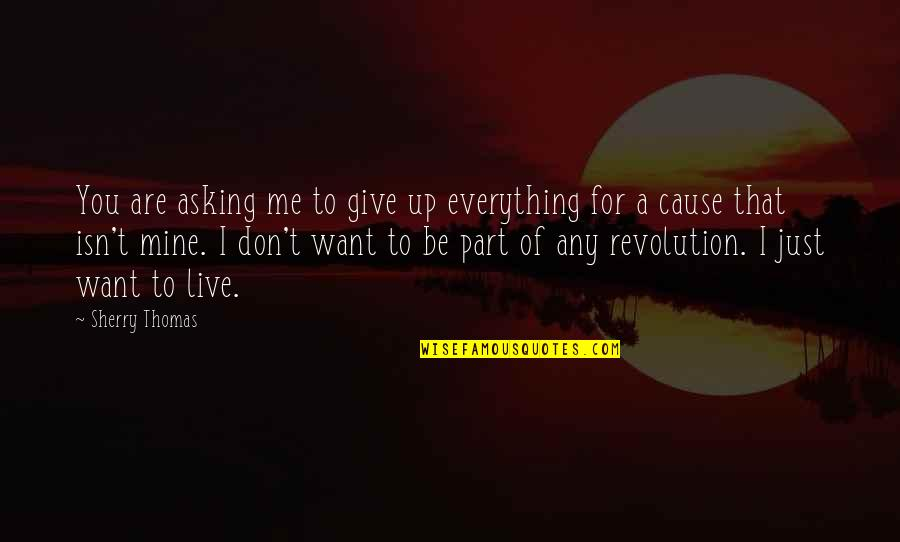 I'd Give Up Everything For You Quotes By Sherry Thomas: You are asking me to give up everything