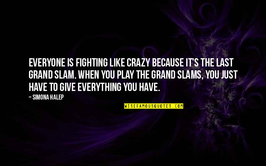 I'd Give Up Everything For You Quotes By Simona Halep: Everyone is fighting like crazy because it's the