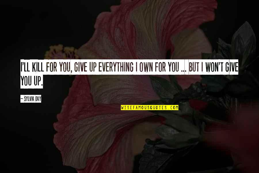 I'd Give Up Everything For You Quotes By Sylvia Day: I'll kill for you, give up everything i