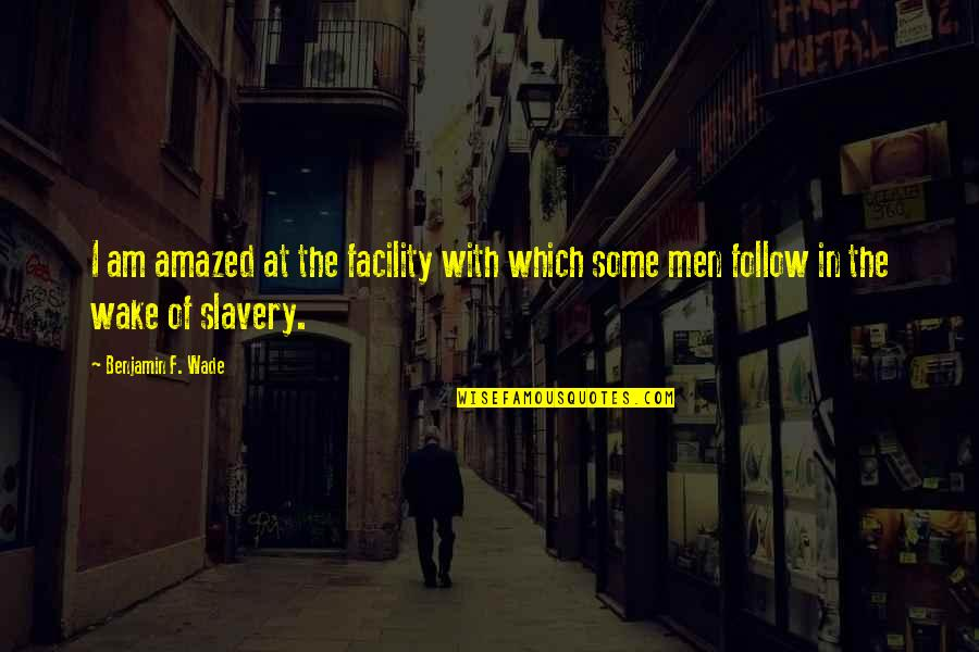 Ida Pawel Pawlikowski Quotes By Benjamin F. Wade: I am amazed at the facility with which