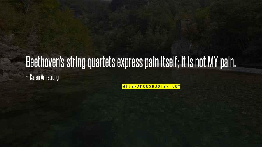 Ida Pawel Pawlikowski Quotes By Karen Armstrong: Beethoven's string quartets express pain itself; it is