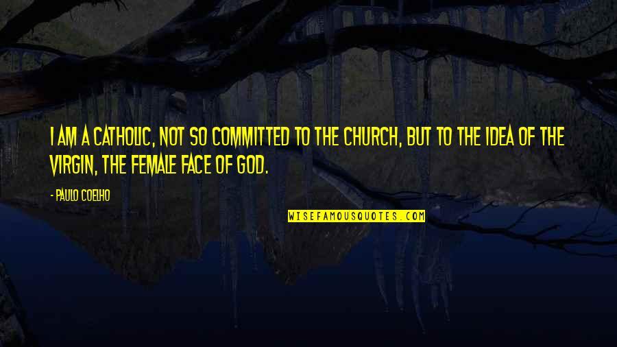 Ida Pawel Pawlikowski Quotes By Paulo Coelho: I am a Catholic, not so committed to