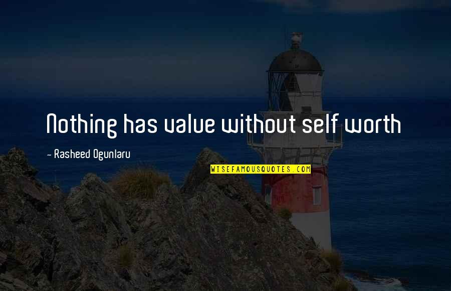 Ida Pawel Pawlikowski Quotes By Rasheed Ogunlaru: Nothing has value without self worth