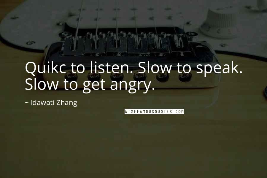 Idawati Zhang quotes: Quikc to listen. Slow to speak. Slow to get angry.