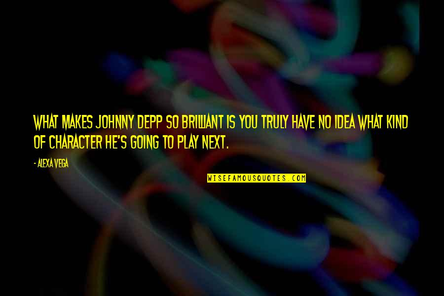 Idea Quotes By Alexa Vega: What makes Johnny Depp so brilliant is you