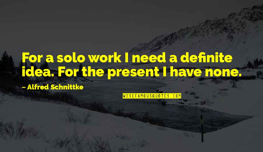 Idea Quotes By Alfred Schnittke: For a solo work I need a definite