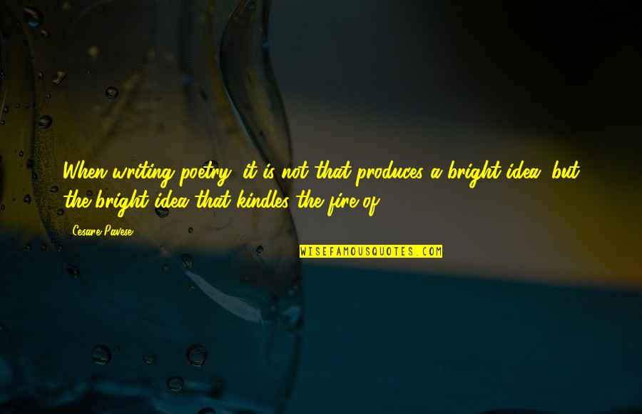 Idea Quotes By Cesare Pavese: When writing poetry, it is not that produces