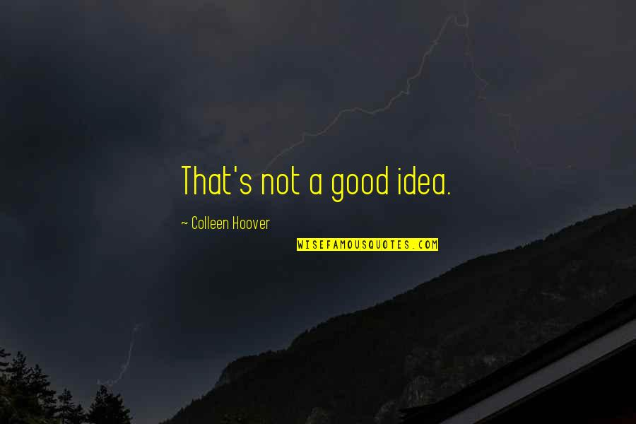 Idea Quotes By Colleen Hoover: That's not a good idea.