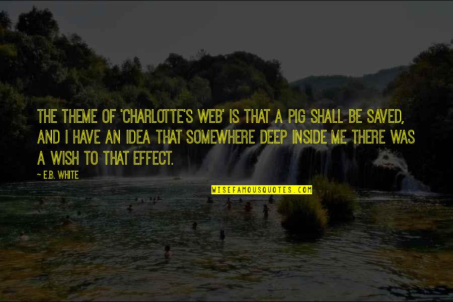 Idea Quotes By E.B. White: The theme of 'Charlotte's Web' is that a