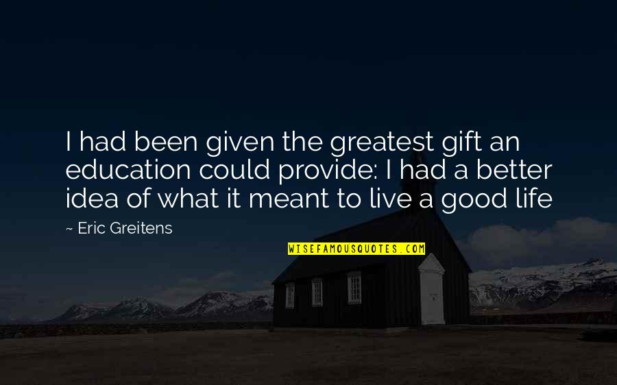 Idea Quotes By Eric Greitens: I had been given the greatest gift an