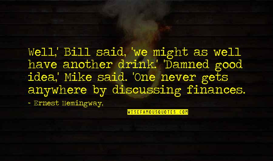 Idea Quotes By Ernest Hemingway,: Well,' Bill said, 'we might as well have