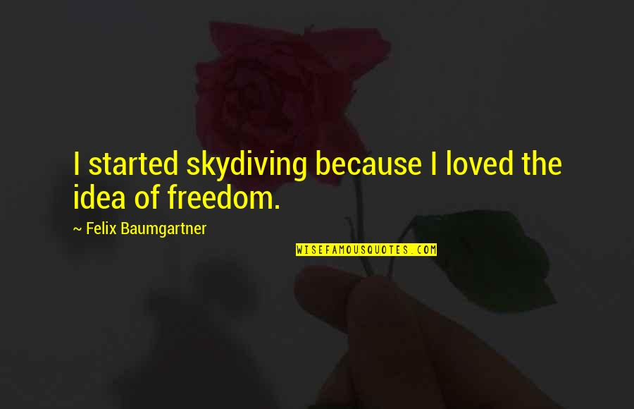 Idea Quotes By Felix Baumgartner: I started skydiving because I loved the idea