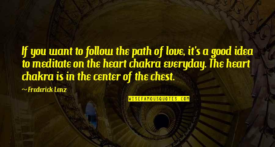 Idea Quotes By Frederick Lenz: If you want to follow the path of