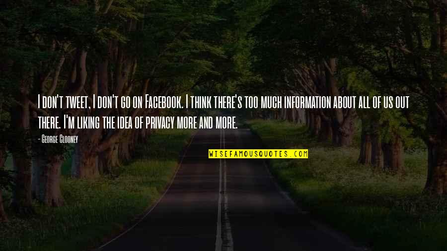 Idea Quotes By George Clooney: I don't tweet, I don't go on Facebook.