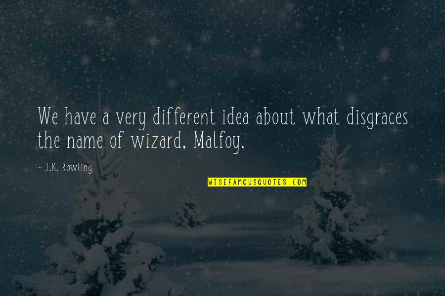 Idea Quotes By J.K. Rowling: We have a very different idea about what