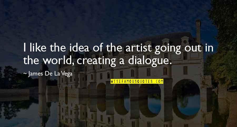 Idea Quotes By James De La Vega: I like the idea of the artist going