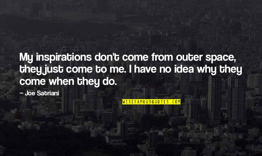 Idea Quotes By Joe Satriani: My inspirations don't come from outer space, they