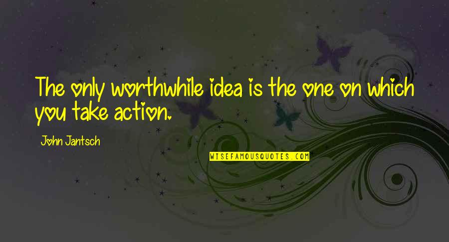 Idea Quotes By John Jantsch: The only worthwhile idea is the one on