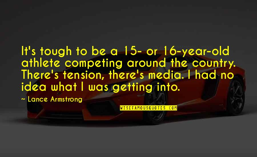 Idea Quotes By Lance Armstrong: It's tough to be a 15- or 16-year-old