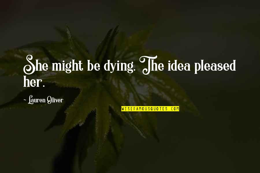 Idea Quotes By Lauren Oliver: She might be dying. The idea pleased her.