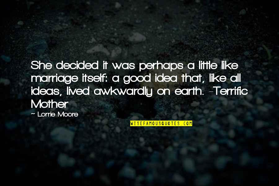 Idea Quotes By Lorrie Moore: She decided it was perhaps a little like