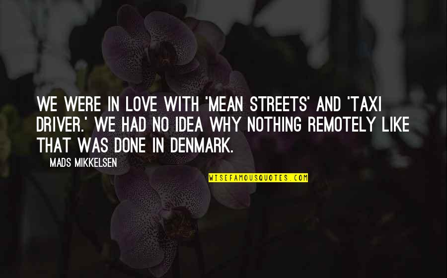 Idea Quotes By Mads Mikkelsen: We were in love with 'Mean Streets' and