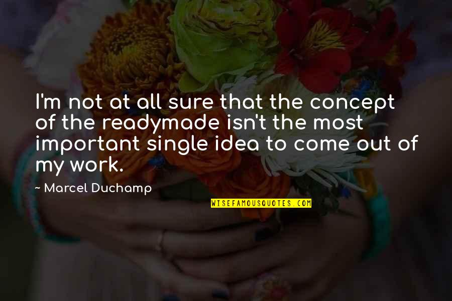 Idea Quotes By Marcel Duchamp: I'm not at all sure that the concept