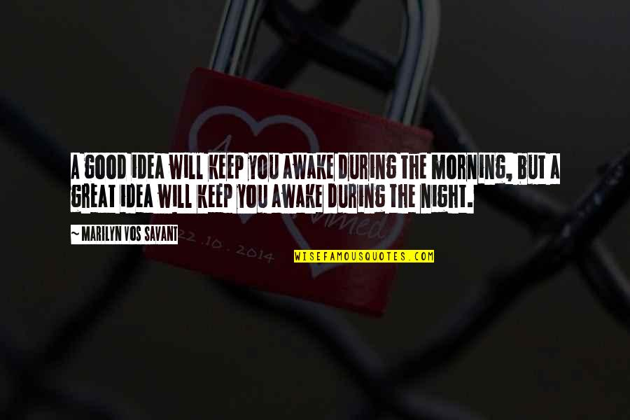 Idea Quotes By Marilyn Vos Savant: A good idea will keep you awake during