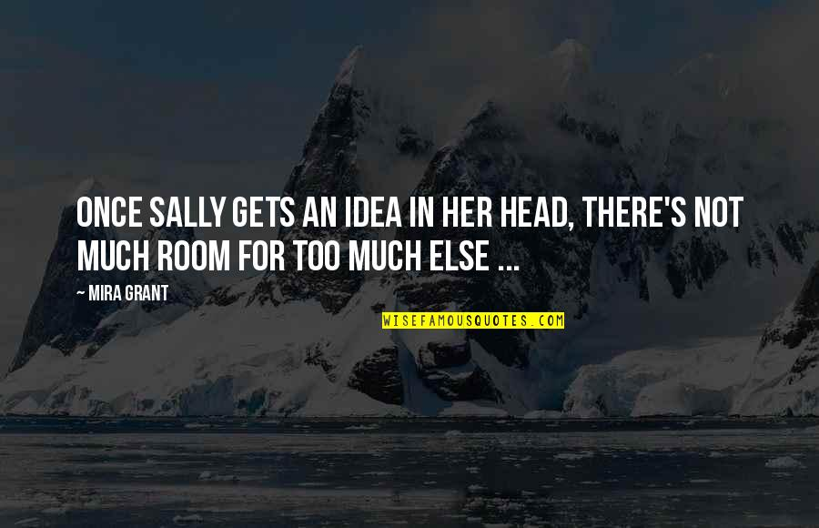 Idea Quotes By Mira Grant: Once Sally gets an idea in her head,