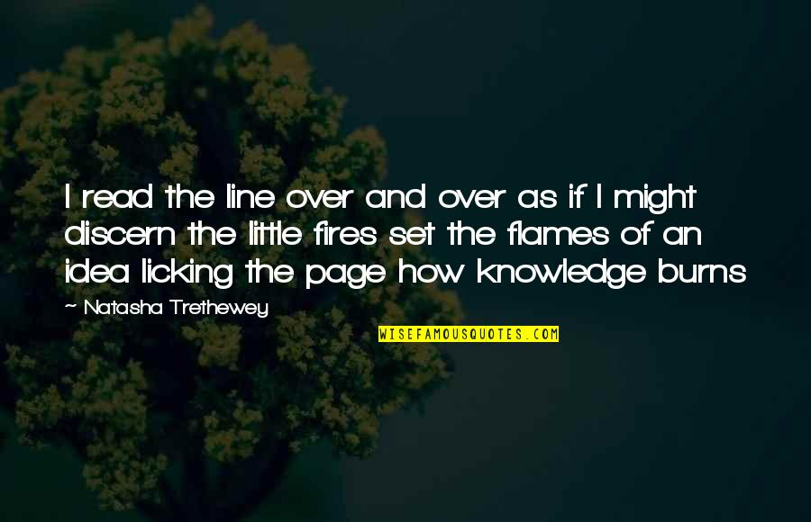 Idea Quotes By Natasha Trethewey: I read the line over and over as