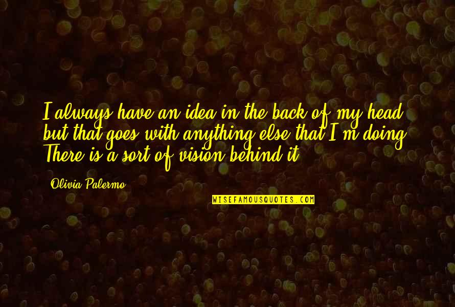 Idea Quotes By Olivia Palermo: I always have an idea in the back