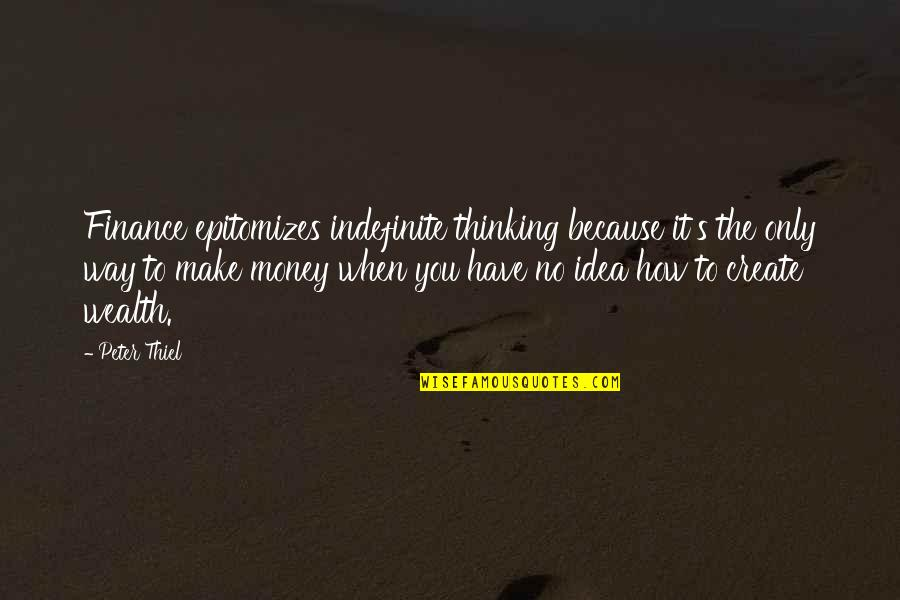 Idea Quotes By Peter Thiel: Finance epitomizes indefinite thinking because it's the only