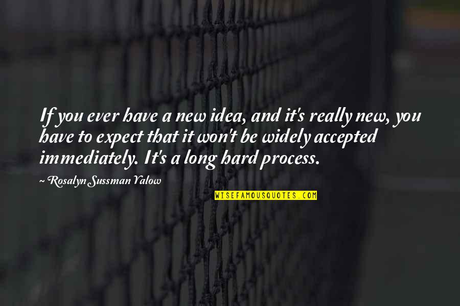Idea Quotes By Rosalyn Sussman Yalow: If you ever have a new idea, and