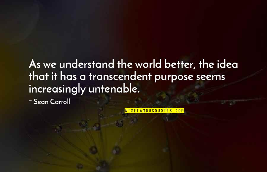 Idea Quotes By Sean Carroll: As we understand the world better, the idea