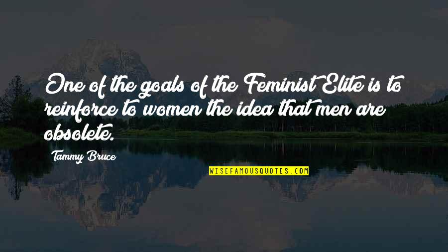 Idea Quotes By Tammy Bruce: One of the goals of the Feminist Elite