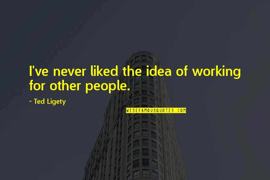 Idea Quotes By Ted Ligety: I've never liked the idea of working for