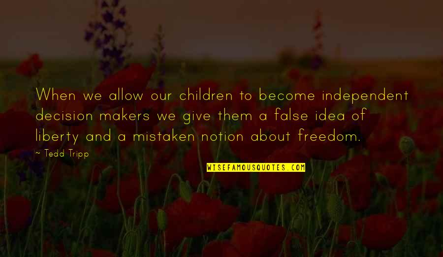 Idea Quotes By Tedd Tripp: When we allow our children to become independent