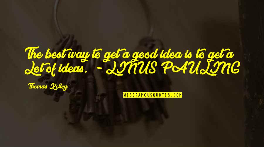Idea Quotes By Thomas Kelley: The best way to get a good idea